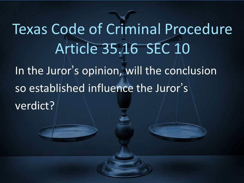 Texas Code of Criminal Procedure Article 35.16 SEC 10 In the Juror's opinion, will the conclusion so established influence the Juror's verdict