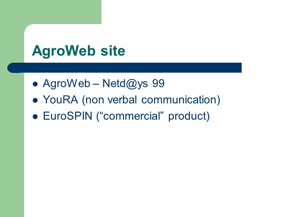 AgroWeb site AgroWeb – Netd@ys 99 YouRA (non verbal communication) EuroSPIN ( commercial product)