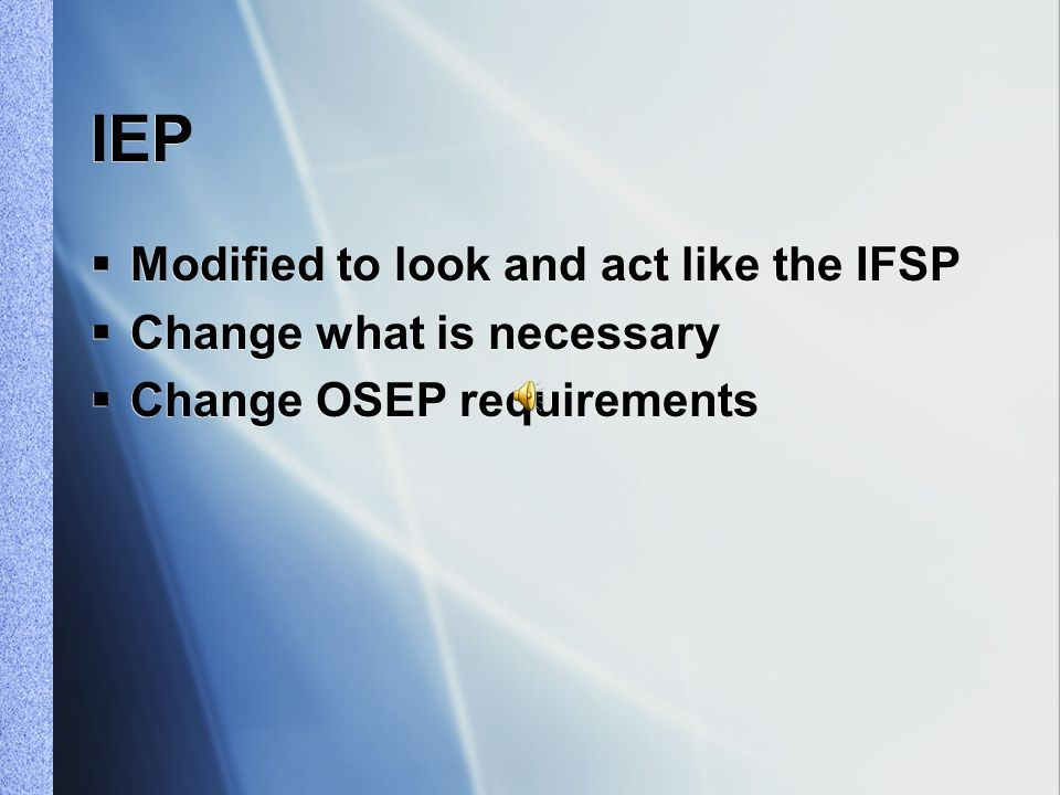 IFSP  Change only what is necessary  Change OSEP requirements  Change only what is necessary  Change OSEP requirements