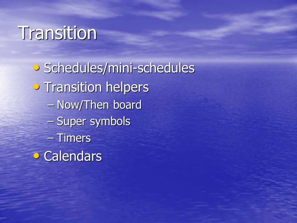 Transition Schedules/mini-schedules Schedules/mini-schedules Transition helpers Transition helpers –Now/Then board –Super symbols –Timers Calendars Calendars