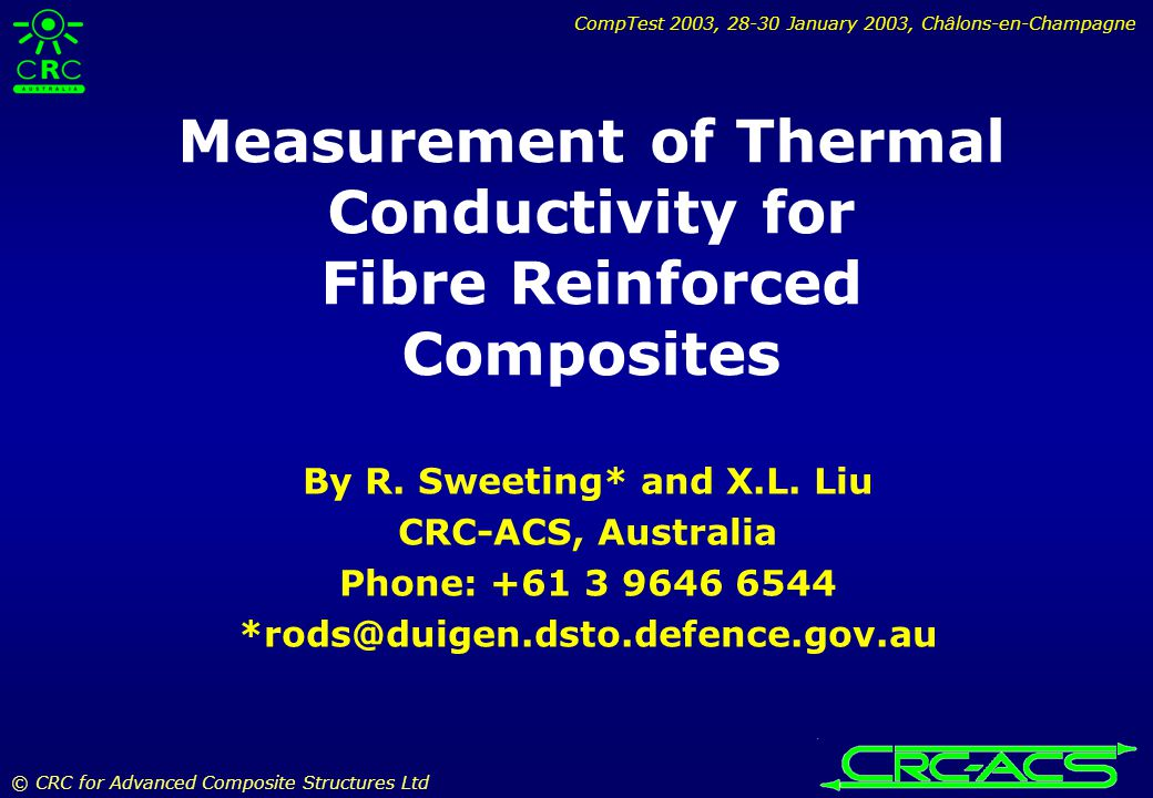 CompTest 2003, 28-30 January 2003, Châlons-en-Champagne © CRC for Advanced Composite Structures Ltd Measurement of Thermal Conductivity for Fibre Reinforced Composites By R.