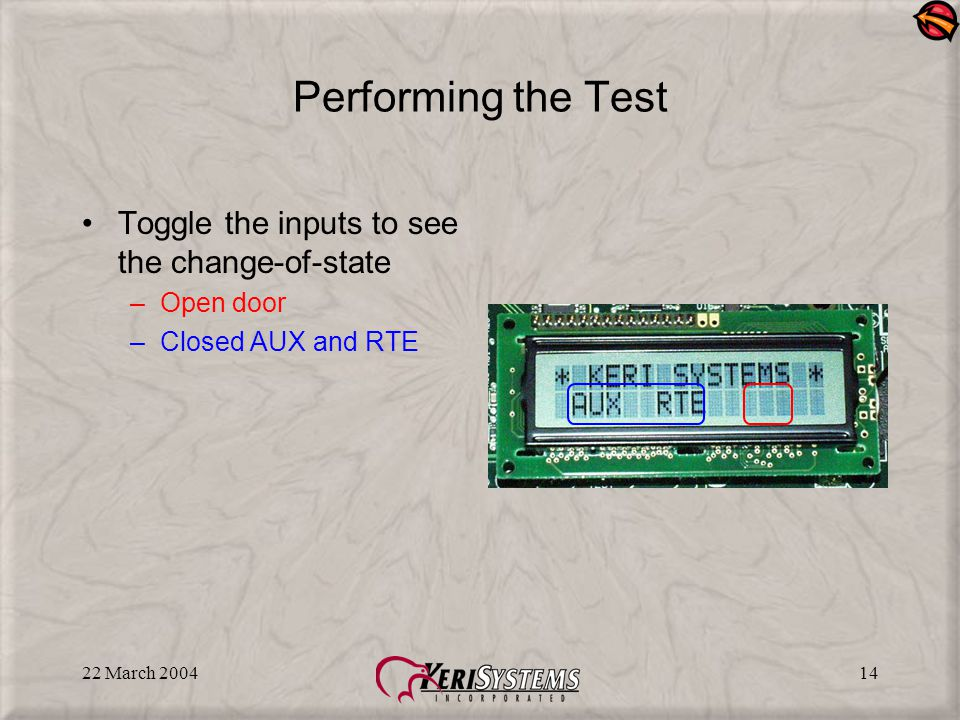 22 March 200414 Performing the Test Toggle the inputs to see the change-of-state –Open door –Closed AUX and RTE