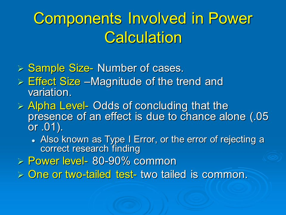 Types of Power  A Priori- Conducted before study commences (at proposal stage).