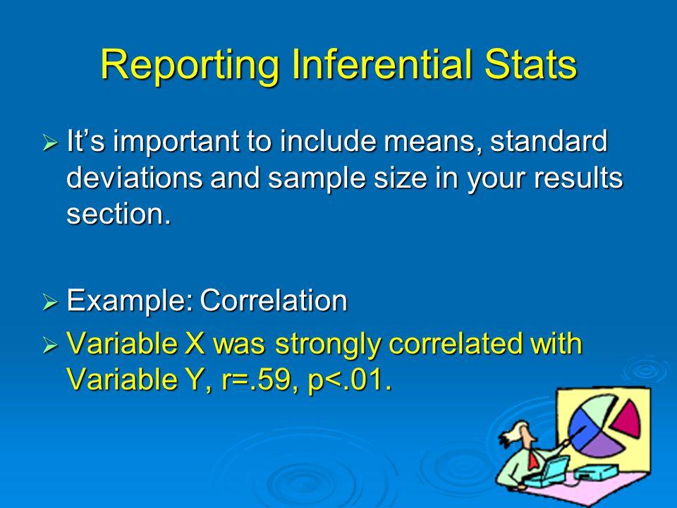 Reporting Inferential Stats  Handout Resource- APA Guidelines  http://www.ilstu.edu/~jhkahn/apastats.html http://www.ilstu.edu/~jhkahn/apastats.html