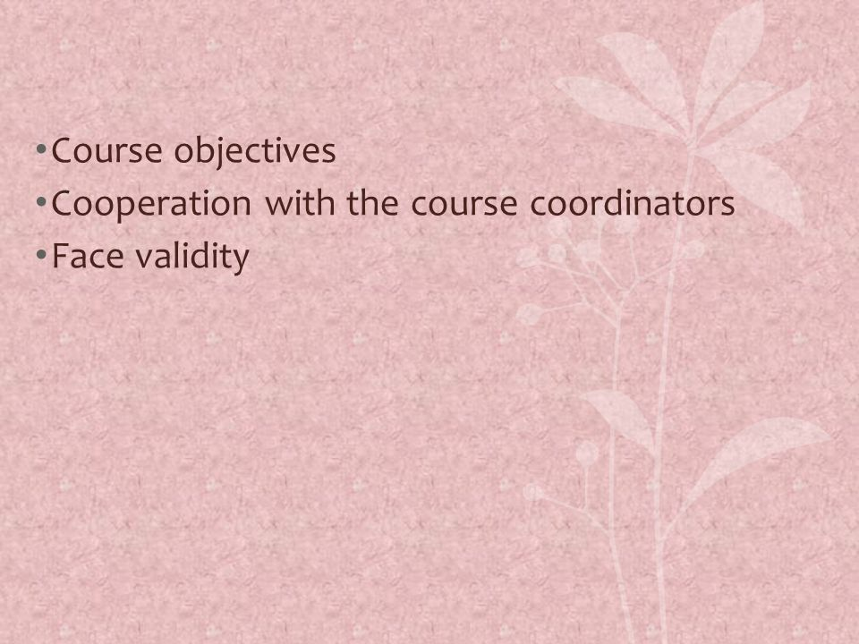 Course objectives Cooperation with the course coordinators Face validity