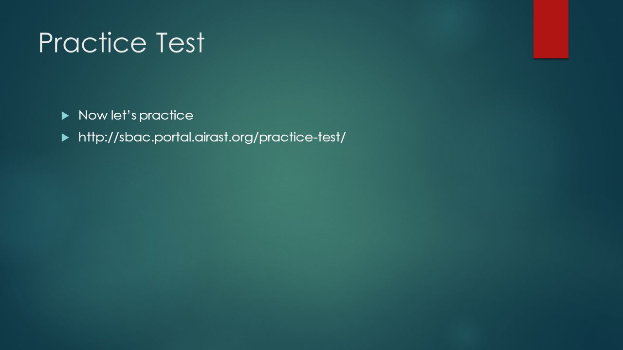 Practice Test  Now let's practice  http://sbac.portal.airast.org/practice-test/