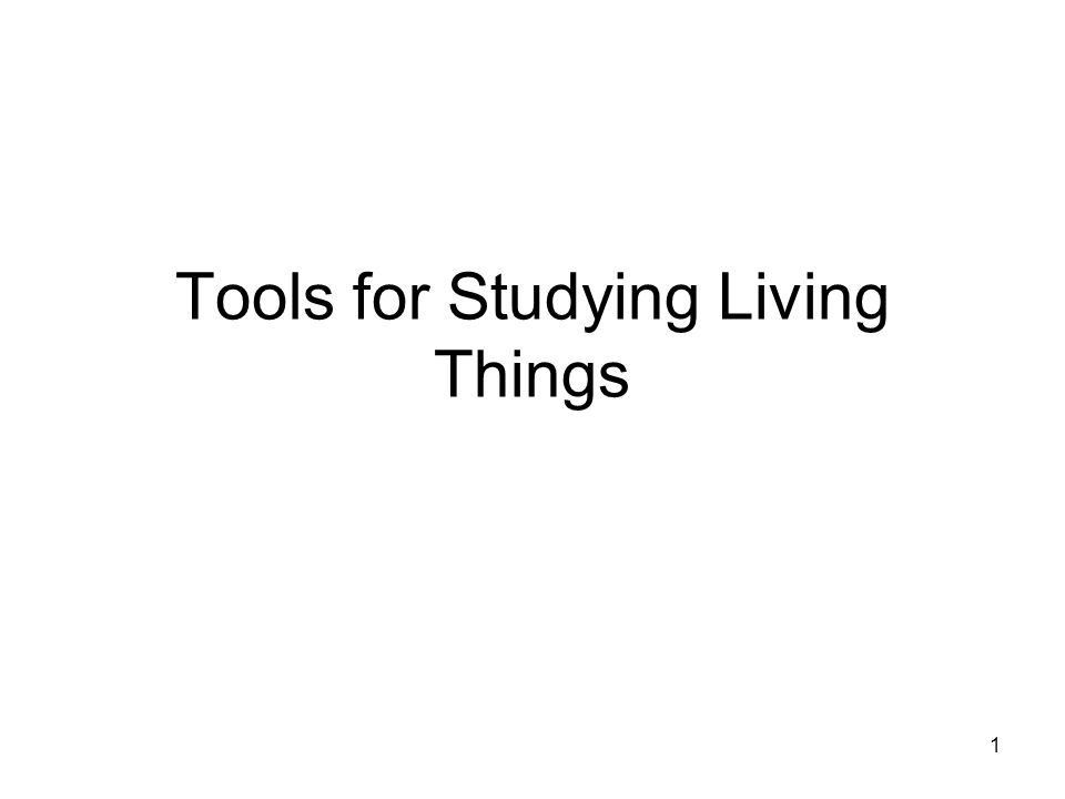 1 Tools for Studying Living Things