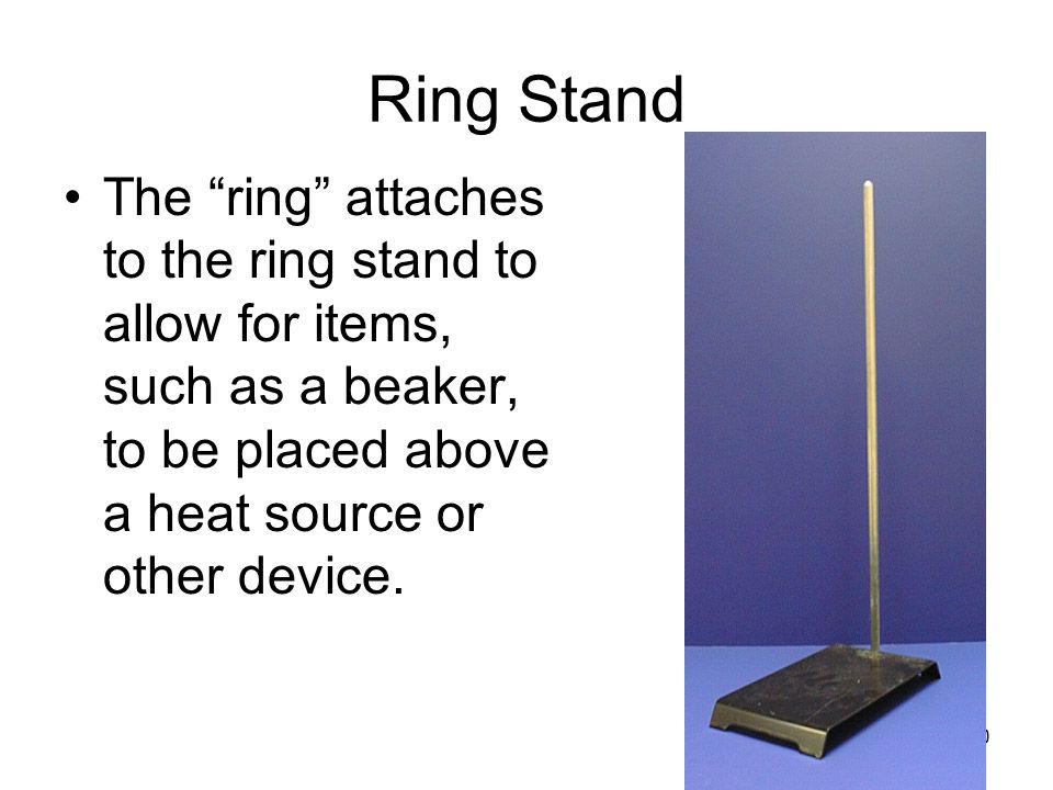 """30 Ring Stand The """"ring"""" attaches to the ring stand to allow for items, such as a beaker, to be placed above a heat source or other device."""