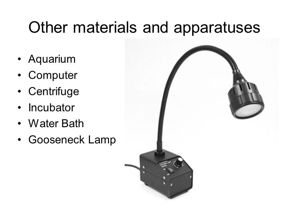 46 Other materials and apparatuses Aquarium Computer Centrifuge Incubator Water Bath Gooseneck Lamp
