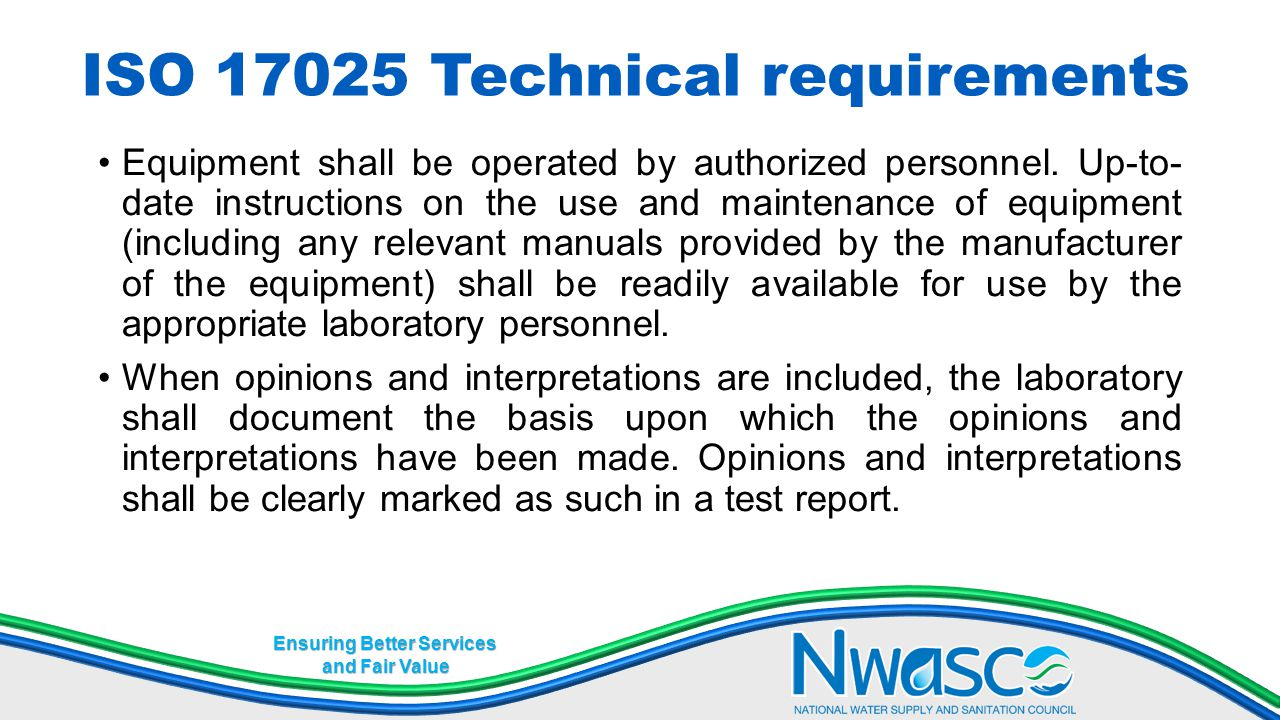 Ensuring Better Services and Fair Value ISO 17025 Technical requirements Equipment shall be operated by authorized personnel. Up-to- date instructions
