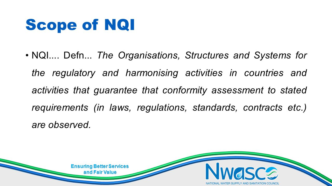 Ensuring Better Services and Fair Value Scope of NQI NQI.... Defn... The Organisations, Structures and Systems for the regulatory and harmonising acti