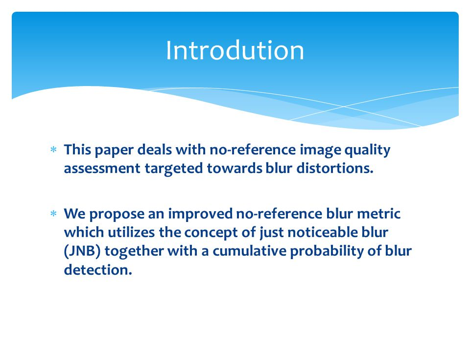  This paper deals with no-reference image quality assessment targeted towards blur distortions.