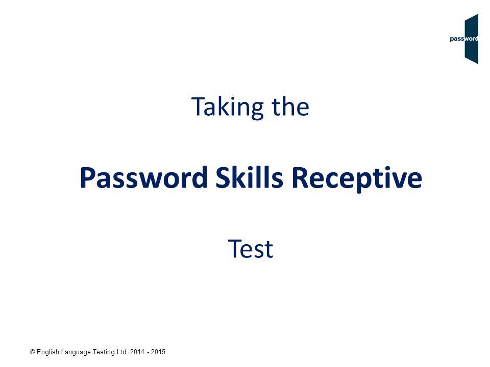 © English Language Testing Ltd. 2014 - 2015 Taking the Password Skills Receptive Test
