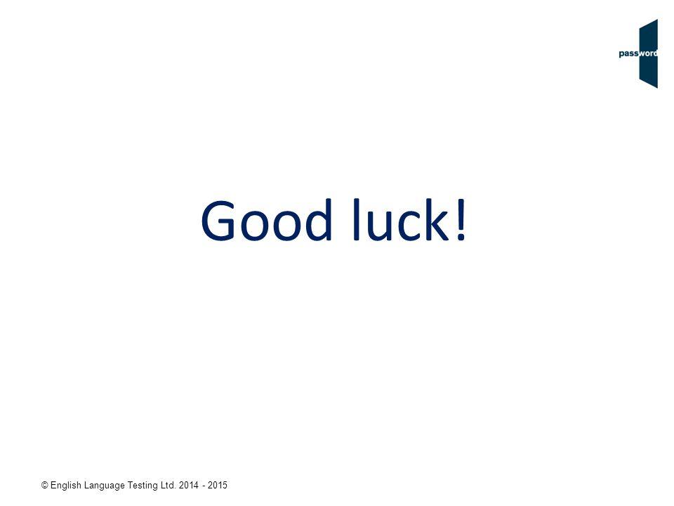 © English Language Testing Ltd. 2014 - 2015 Good luck!