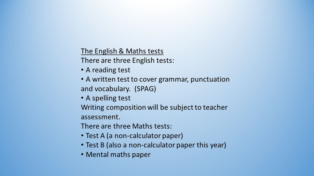 Date Tests Monday 13th May Levels 3-5 English reading test Level 6 English reading test Monday 11 th MayLevels 3-5 English reading test Tuesday 12 th MayLevels 3-5 English grammar, punctuation and spelling test Wednesday 13 th MayLevels 3-5 mental mathematics test Levels 3-5 mathematics Paper 1 Thursday 14 th MayLevels 3-5 mathematics Paper 2