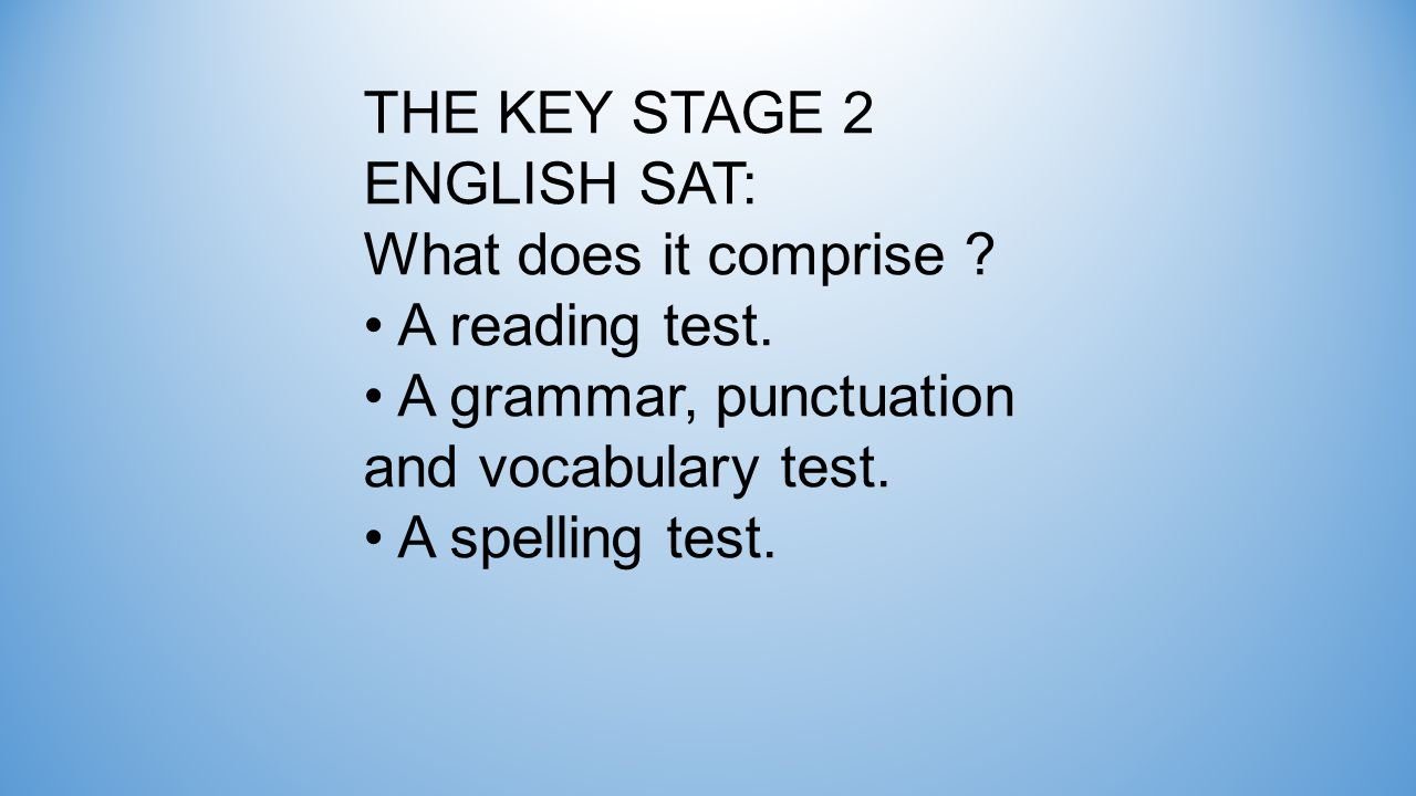 THE KEY STAGE 2 ENGLISH SAT: What does it comprise .