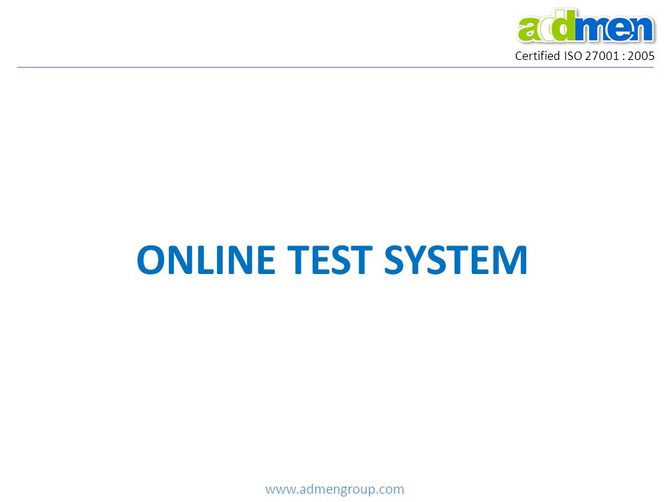 Certified ISO 27001 : 2005 ONLINE TEST SYSTEM www.admengroup.com