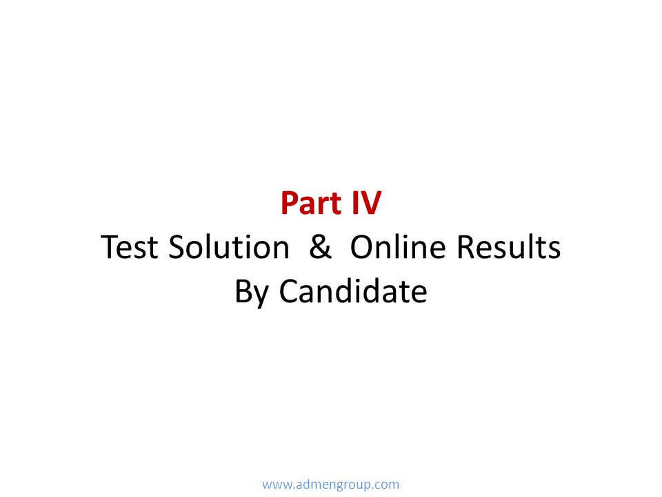 Part IV Test Solution & Online Results By Candidate www.admengroup.com