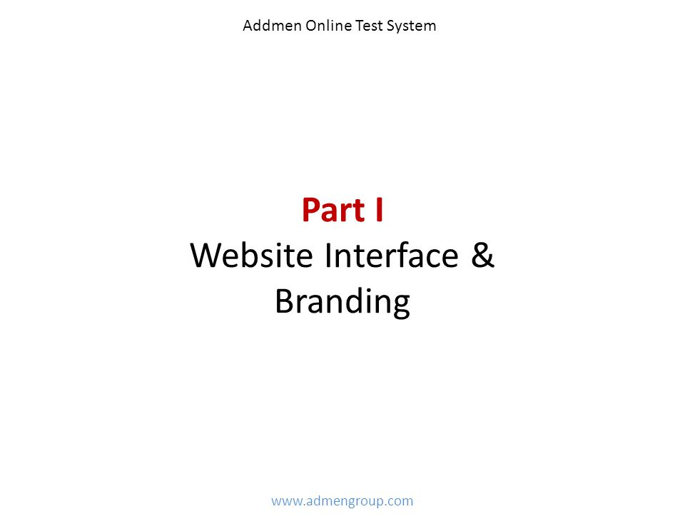 Part I Website Interface & Branding www.admengroup.com Addmen Online Test System