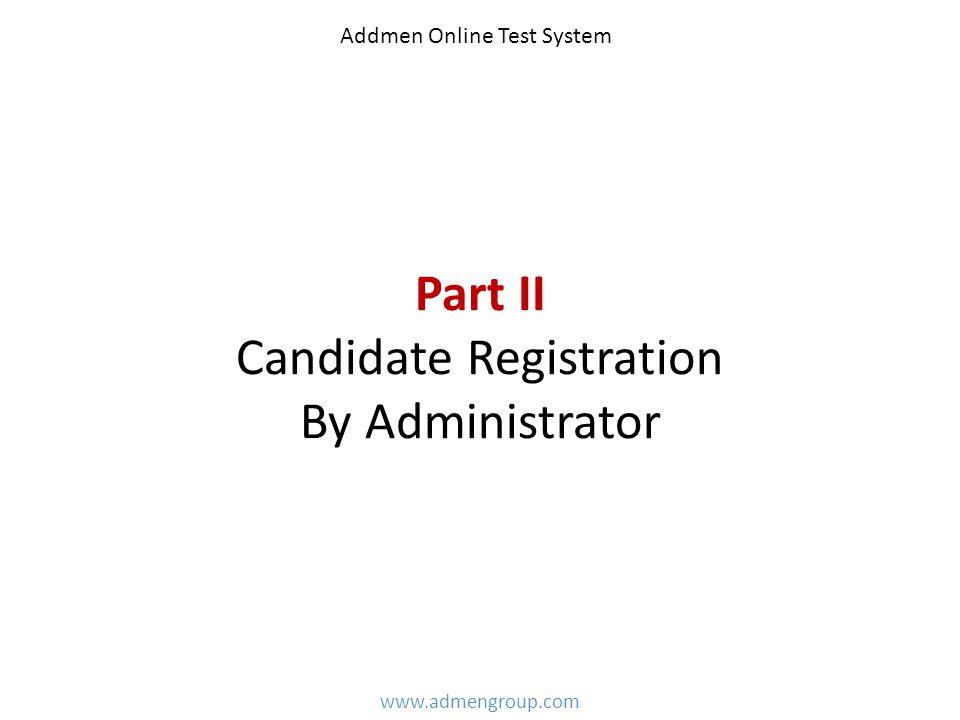 Part II Candidate Registration By Administrator www.admengroup.com Addmen Online Test System