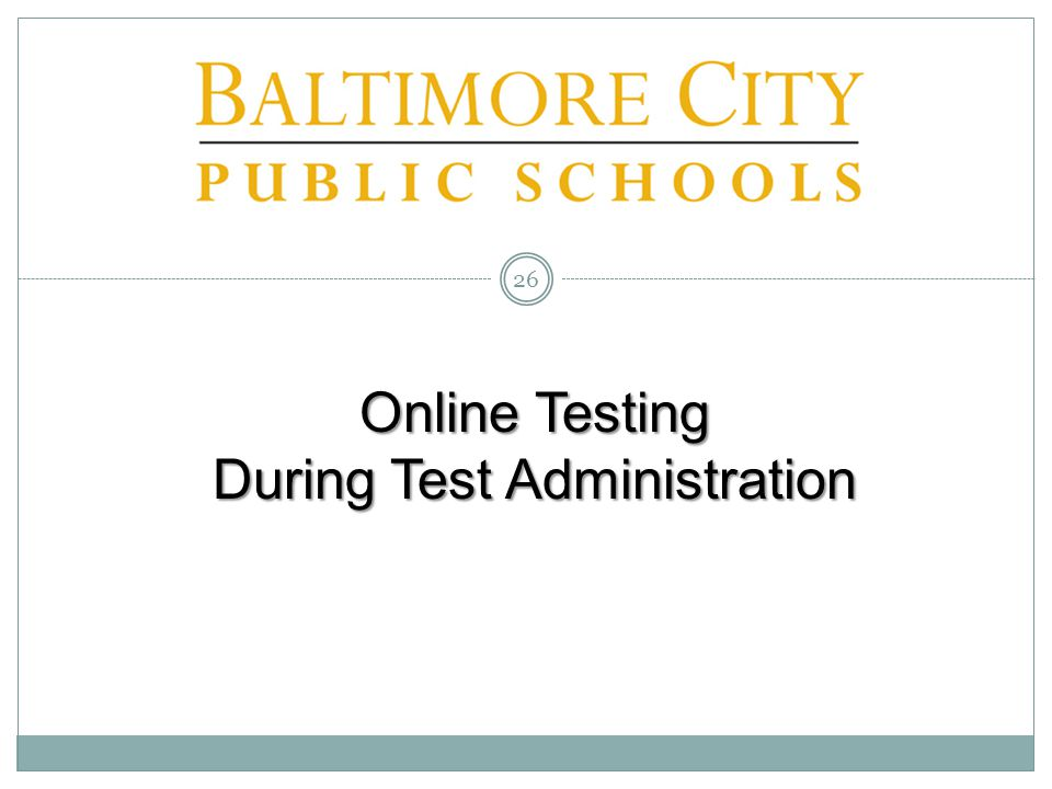 Online Testing During Test Administration 26