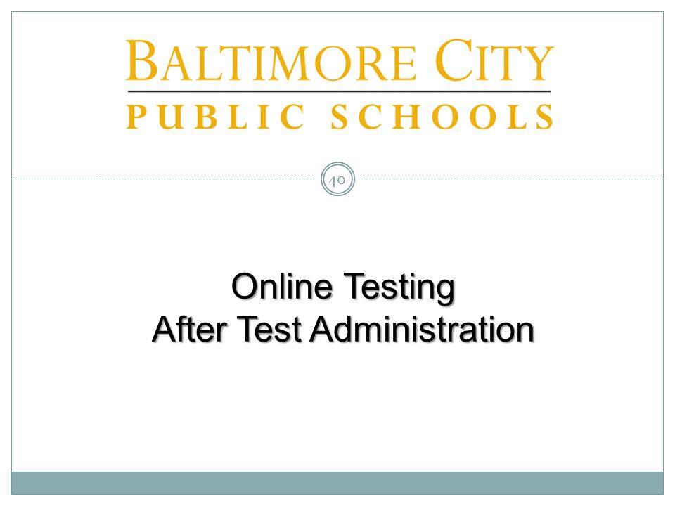 Online Testing After Test Administration Online Testing After Test Administration 40