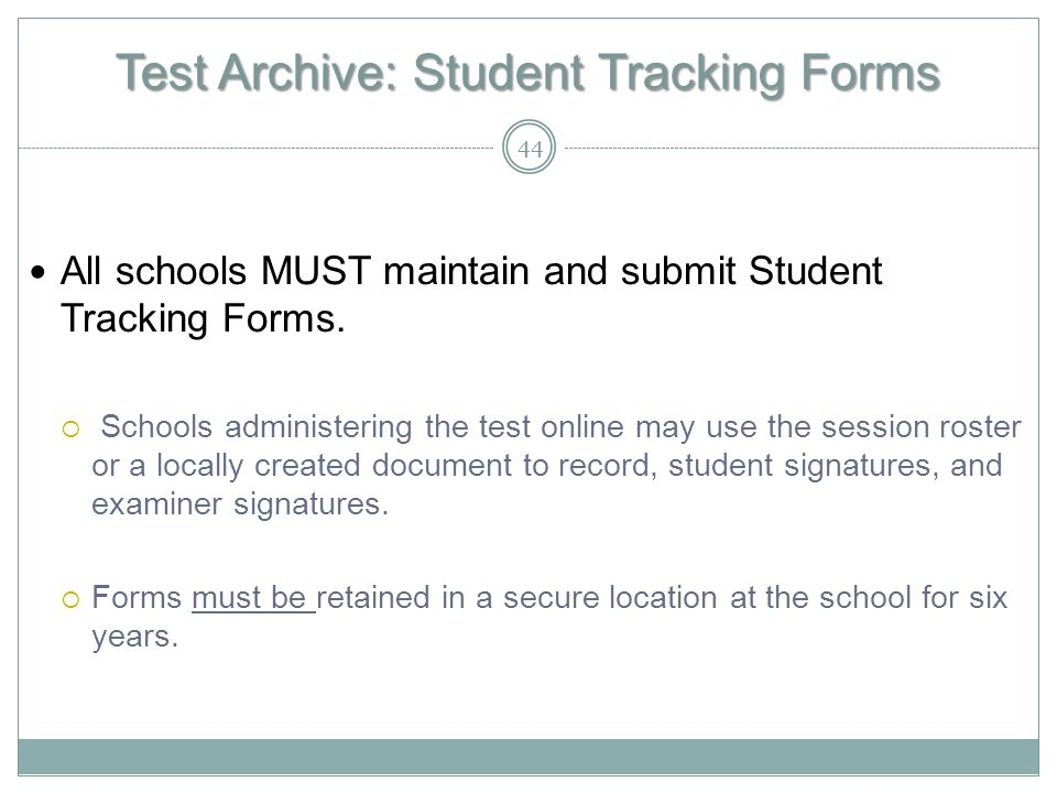 Test Archive: Student Tracking Forms All schools MUST maintain and submit Student Tracking Forms.