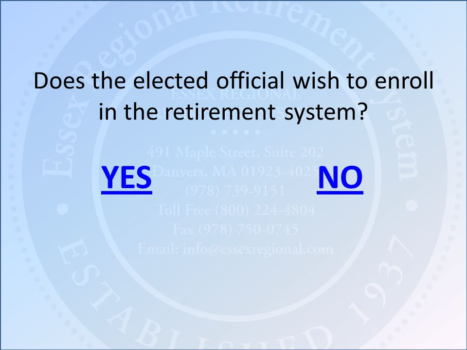 Does the elected official wish to enroll in the retirement system YESNO