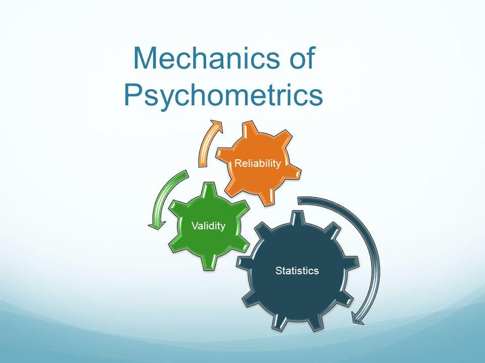 Mechanics of Psychometrics Statistics Validity Reliability