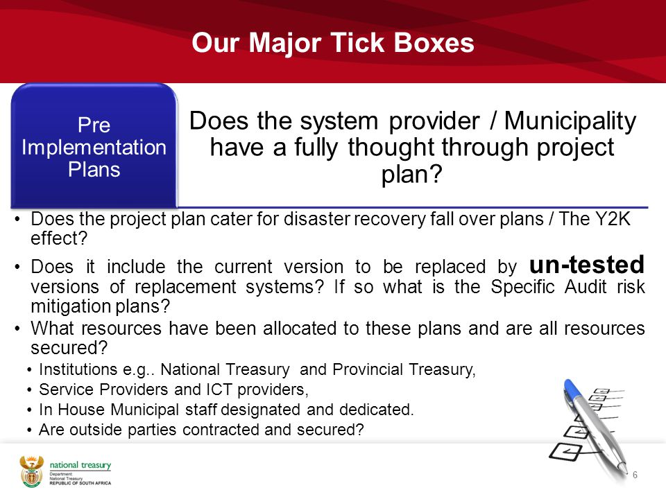 Our Major Tick Boxes 6 Does the system provider / Municipality have a fully thought through project plan? Pre Implementation Plans Does the project pl