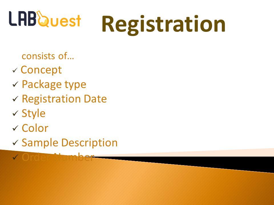 Registration consists of… Concept Package type Registration Date Style Color Sample Description Order Number