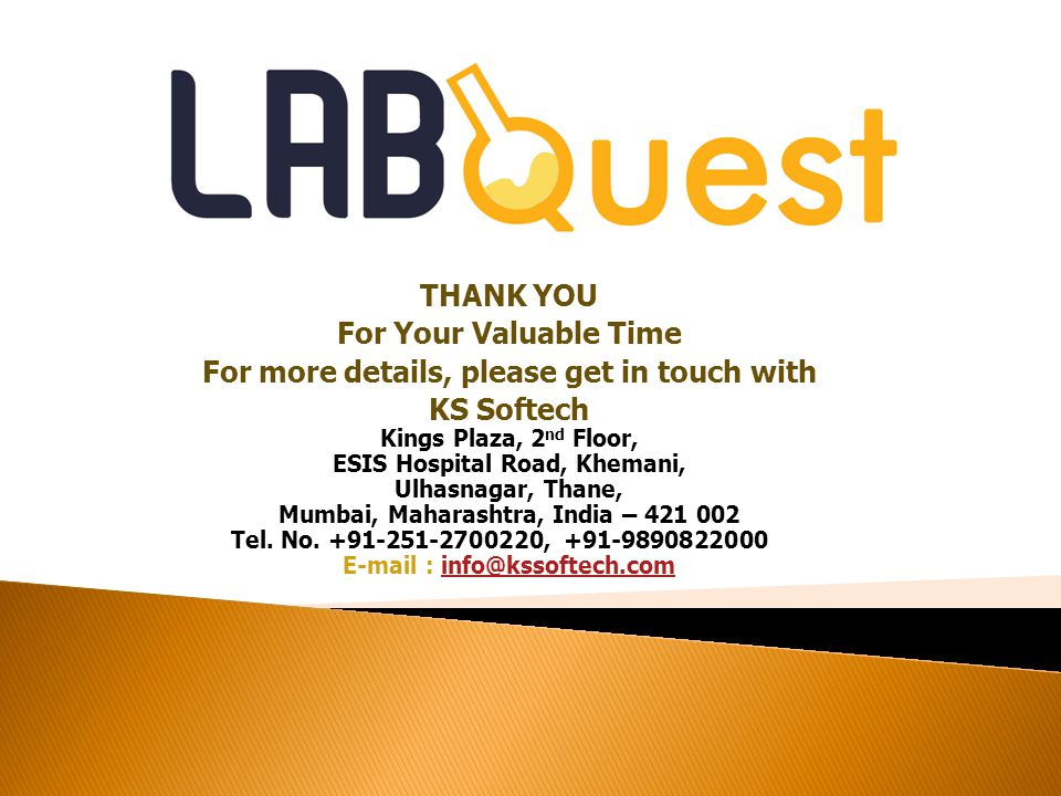 THANK YOU For Your Valuable Time For more details, please get in touch with KS Softech Kings Plaza, 2 nd Floor, ESIS Hospital Road, Khemani, Ulhasnagar, Thane, Mumbai, Maharashtra, India – 421 002 Tel.