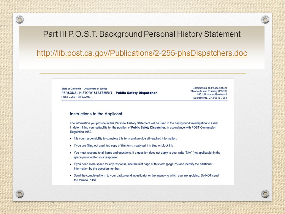 Part III P.O.S.T. Background Personal History Statement http://lib.post.ca.gov/Publications/2-255-phsDispatchers.doc http://lib.post.ca.gov/Publicatio