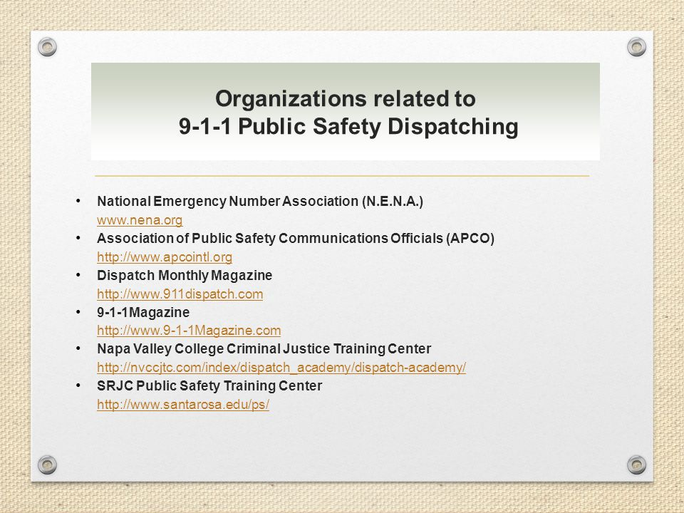 Organizations related to 9-1-1 Public Safety Dispatching National Emergency Number Association (N.E.N.A.) www.nena.org Association of Public Safety Co
