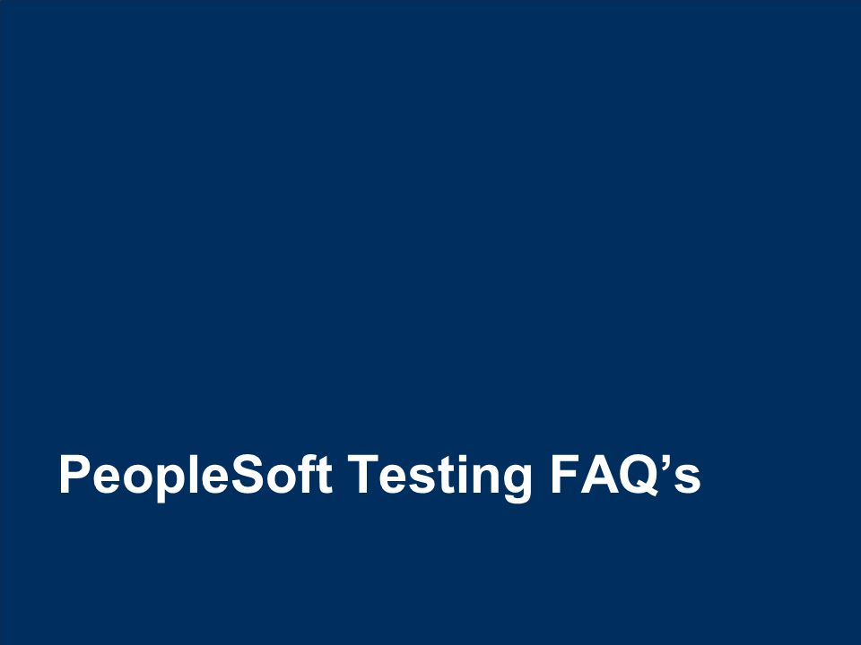 12 © Hexaware Technologies. All rights reserved. PeopleSoft Testing FAQ's