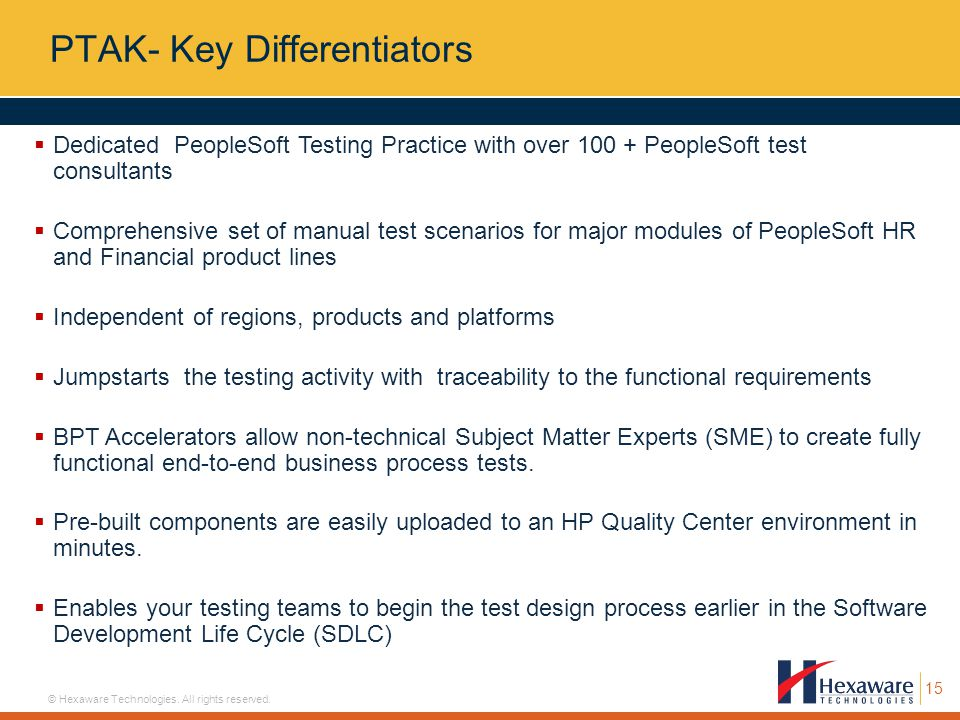 15 © Hexaware Technologies. All rights reserved. PTAK- Key Differentiators  Dedicated PeopleSoft Testing Practice with over 100 + PeopleSoft test con