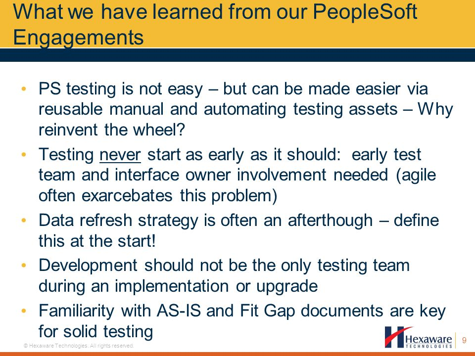 9 © Hexaware Technologies. All rights reserved. PS testing is not easy – but can be made easier via reusable manual and automating testing assets – Wh