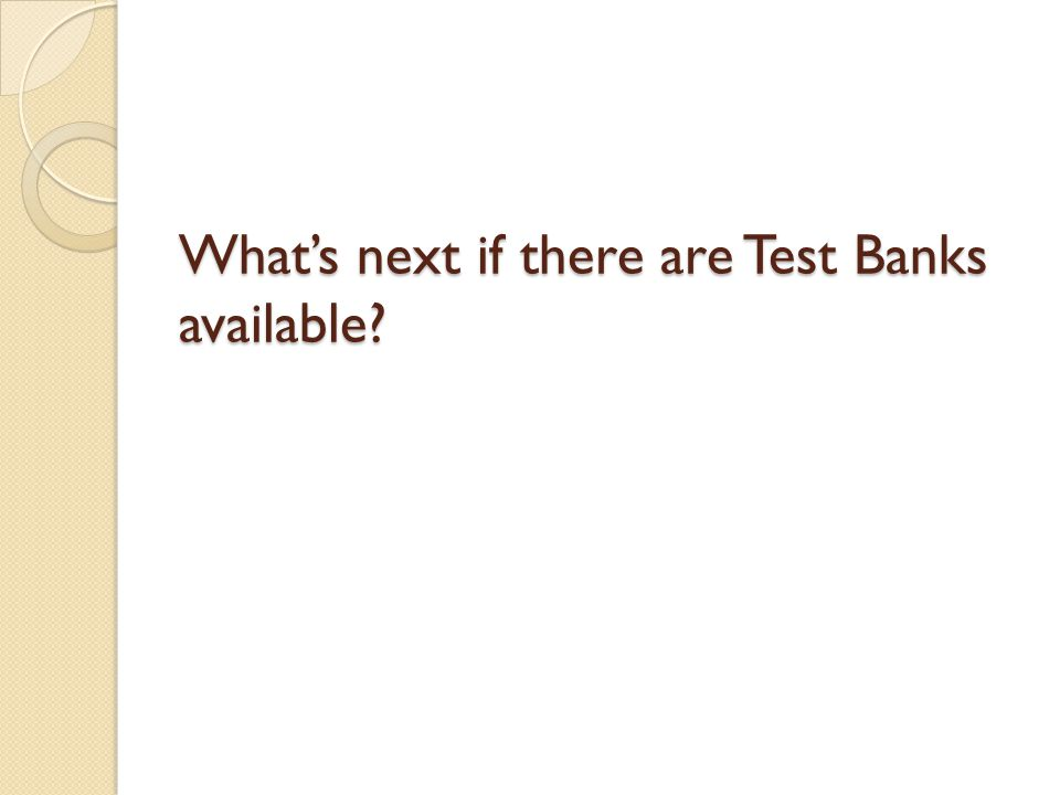 What's next if there are Test Banks available