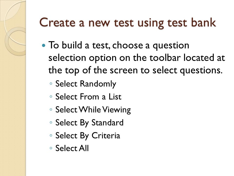 Create a new test using test bank To build a test, choose a question selection option on the toolbar located at the top of the screen to select questions.