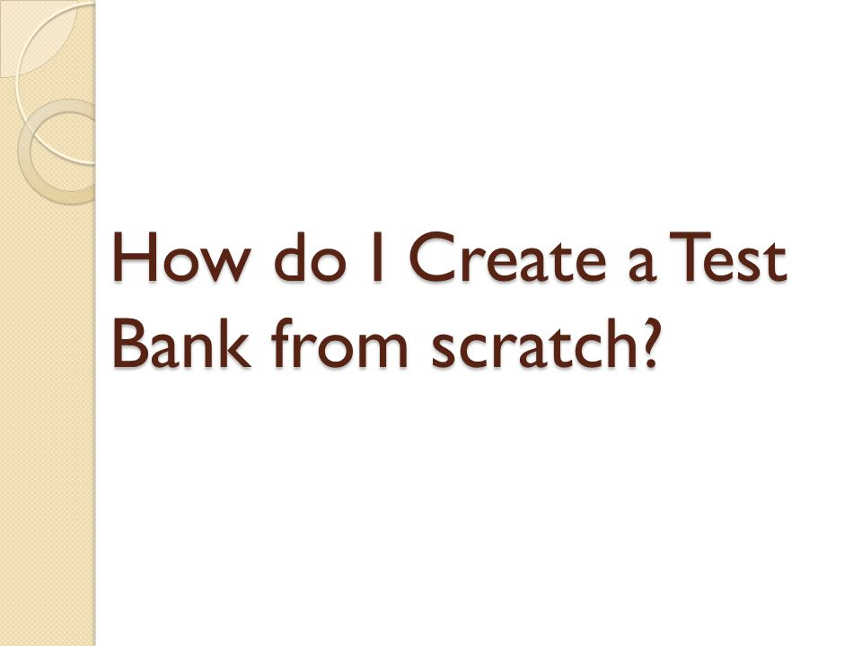 How do I Create a Test Bank from scratch