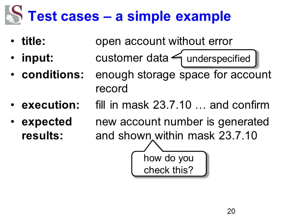 Test cases – a simple example title: open account without error input: customer data conditions: enough storage space for account record execution: fi