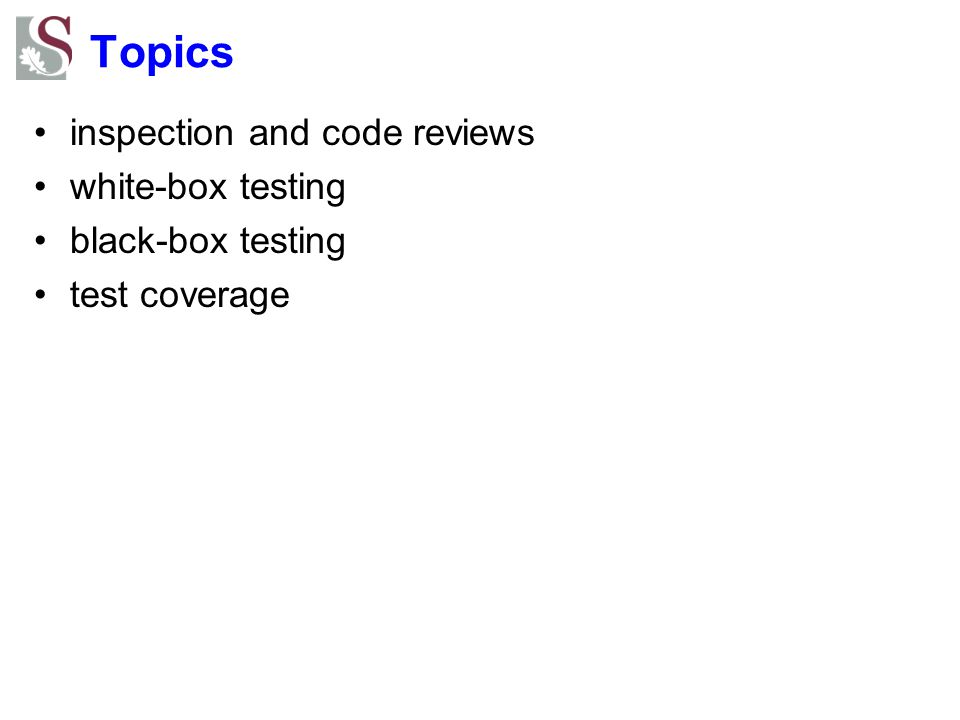 Topics inspection and code reviews white-box testing black-box testing test coverage