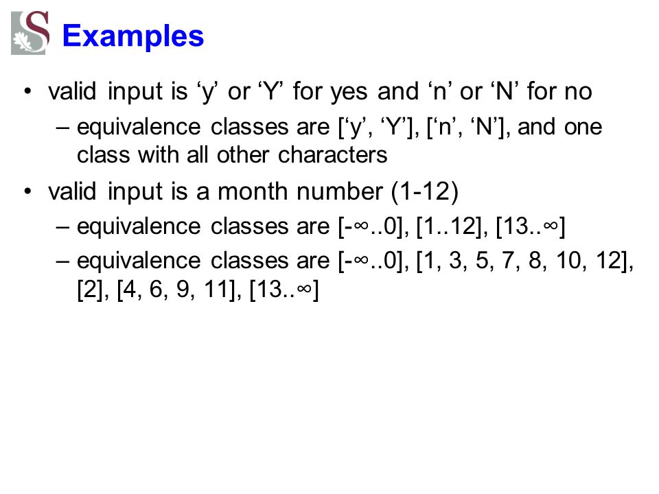 Examples valid input is 'y' or 'Y' for yes and 'n' or 'N' for no –equivalence classes are ['y', 'Y'], ['n', 'N'], and one class with all other charact