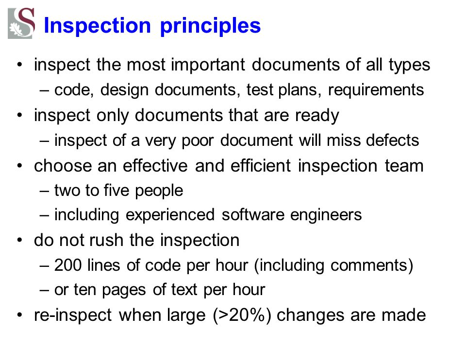 Inspection principles inspect the most important documents of all types –code, design documents, test plans, requirements inspect only documents that