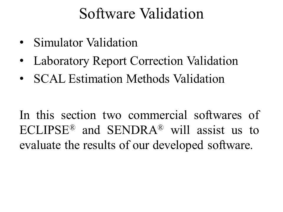 Software Validation Simulator Validation Laboratory Report Correction Validation SCAL Estimation Methods Validation In this section two commercial sof