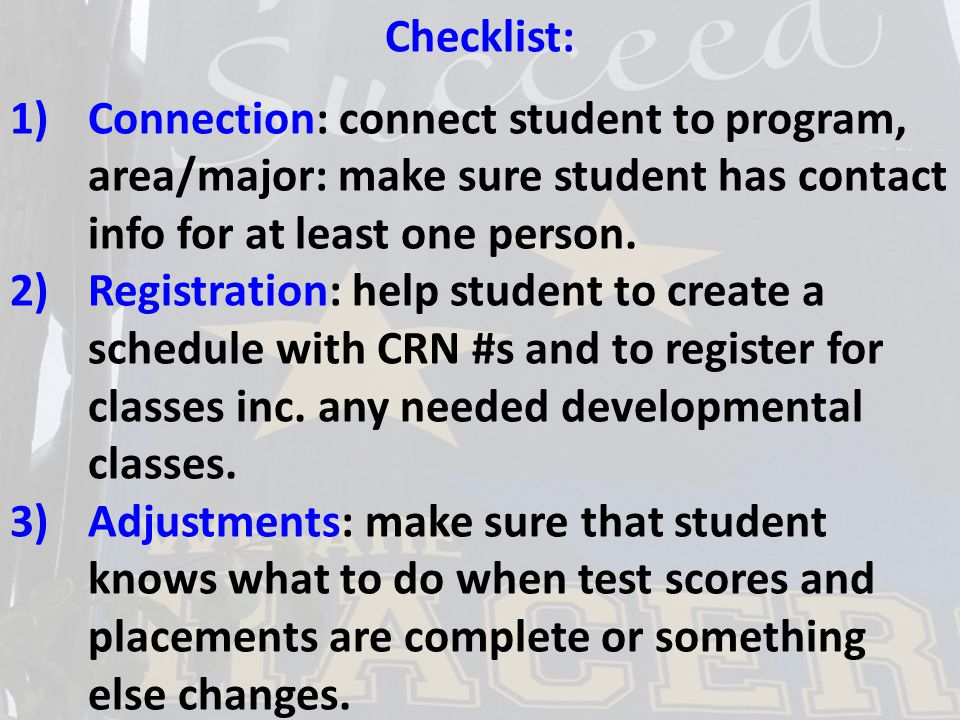 Checklist: 1)Connection: connect student to program, area/major: make sure student has contact info for at least one person.