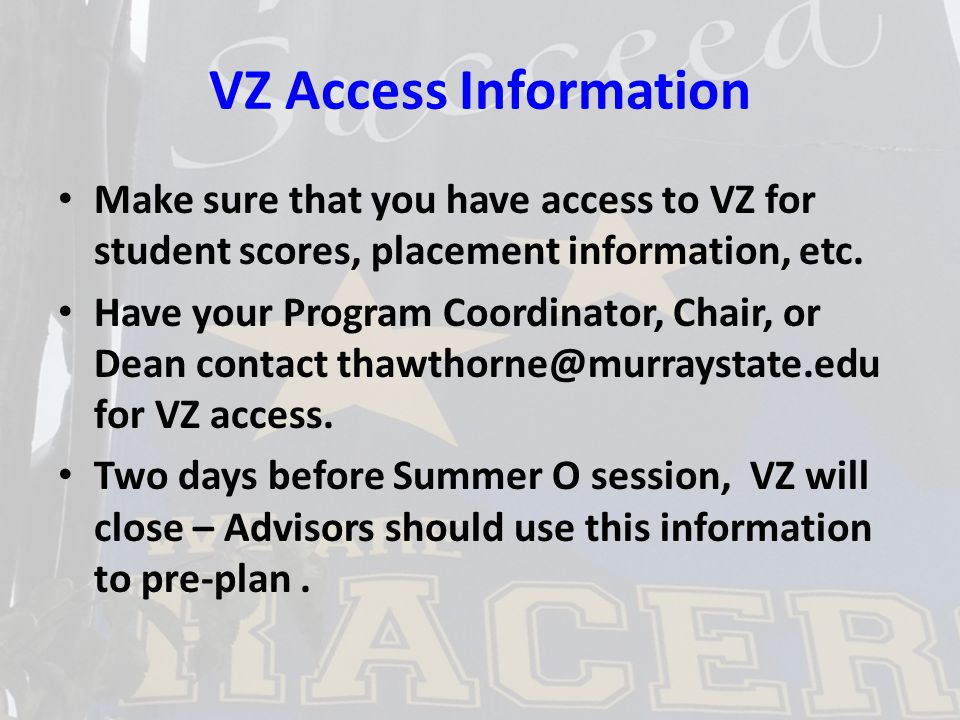 VZ Access Information Make sure that you have access to VZ for student scores, placement information, etc.