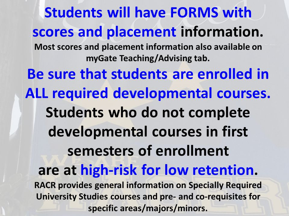 Students will have FORMS with scores and placement information.