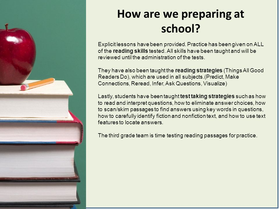 How are we preparing at school? Explicit lessons have been provided. Practice has been given on ALL of the reading skills tested. All skills have been