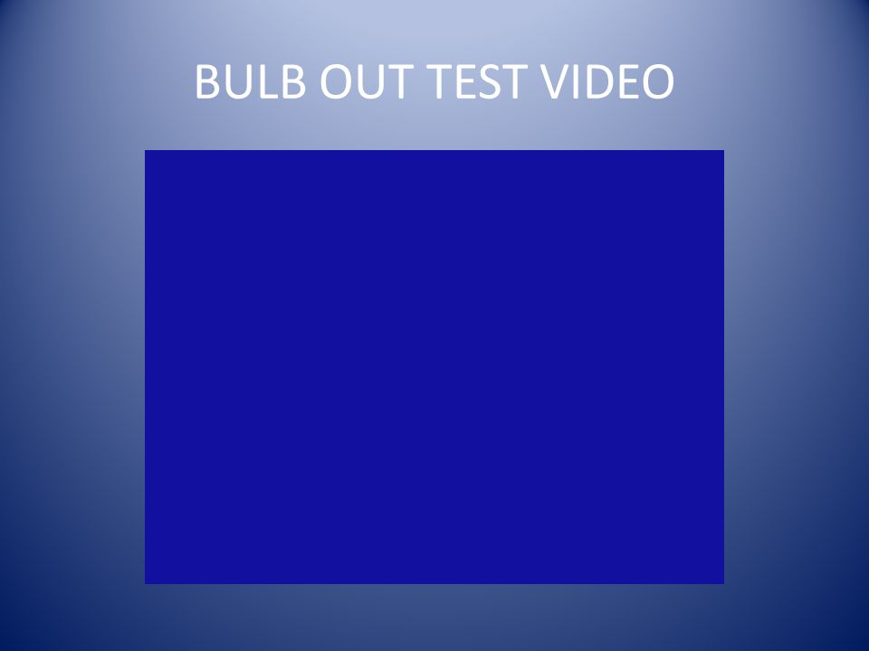 BULB OUT TEST VIDEO